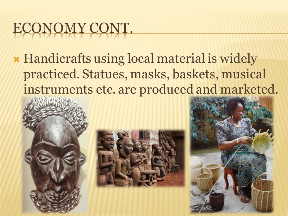 Economy cont. Handicrafts using local material is widely practiced.