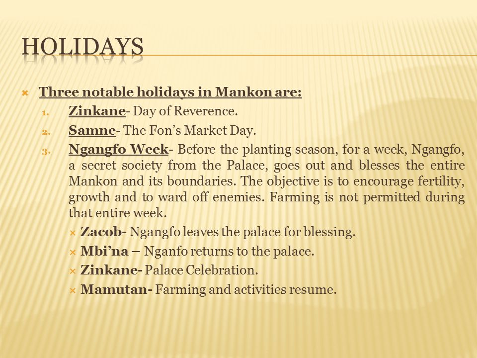 Holidays Three notable holidays in Mankon are: