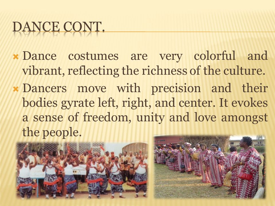 Dance Cont. Dance costumes are very colorful and vibrant, reflecting the richness of the culture.