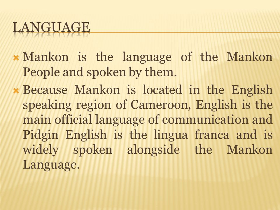 Language Mankon is the language of the Mankon People and spoken by them.
