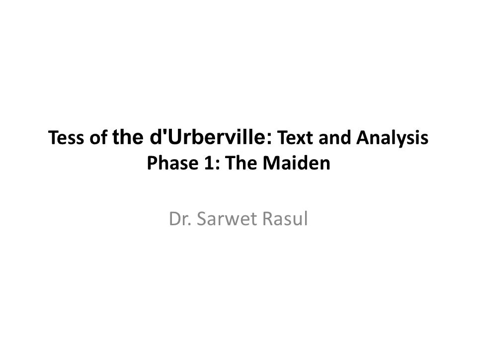 Tess of the d Urberville: Text and Analysis Phase 1: The Maiden