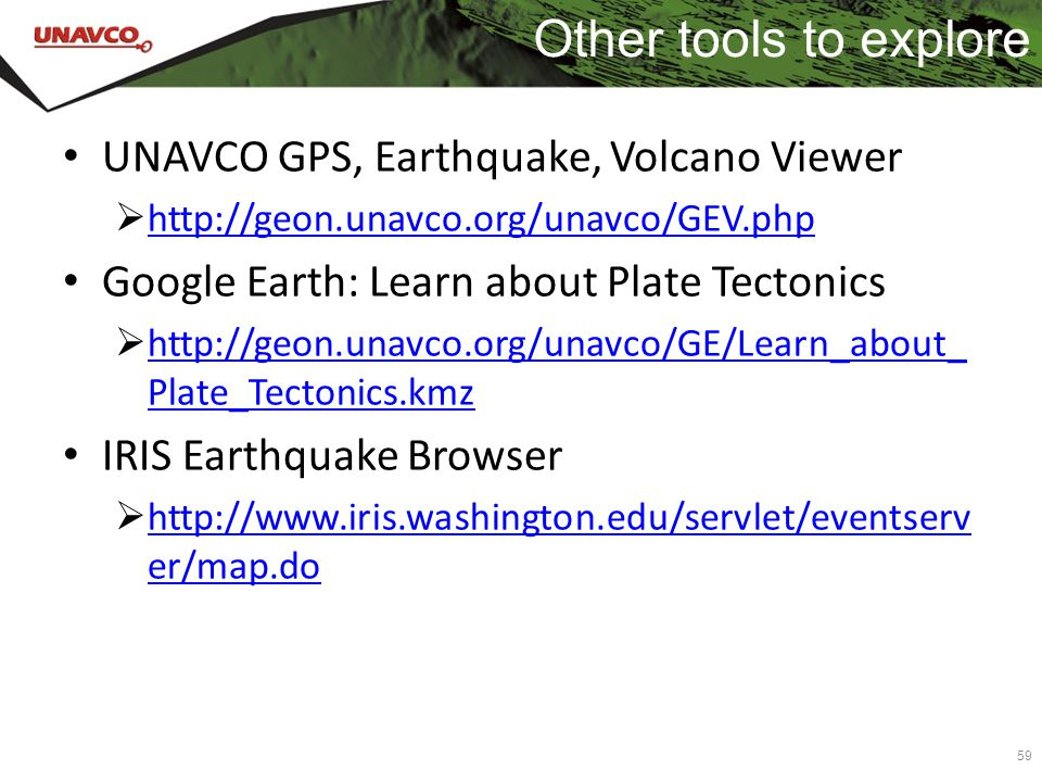 Other tools to explore UNAVCO GPS, Earthquake, Volcano Viewer