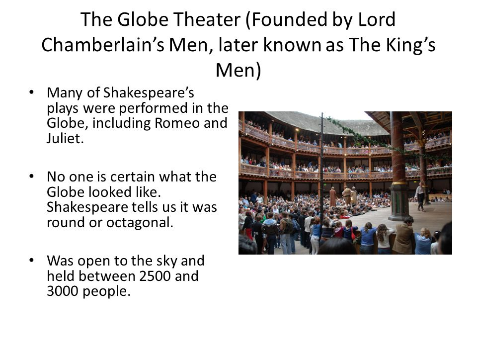 The Globe Theater (Founded by Lord Chamberlain's Men, later known as The King's Men)