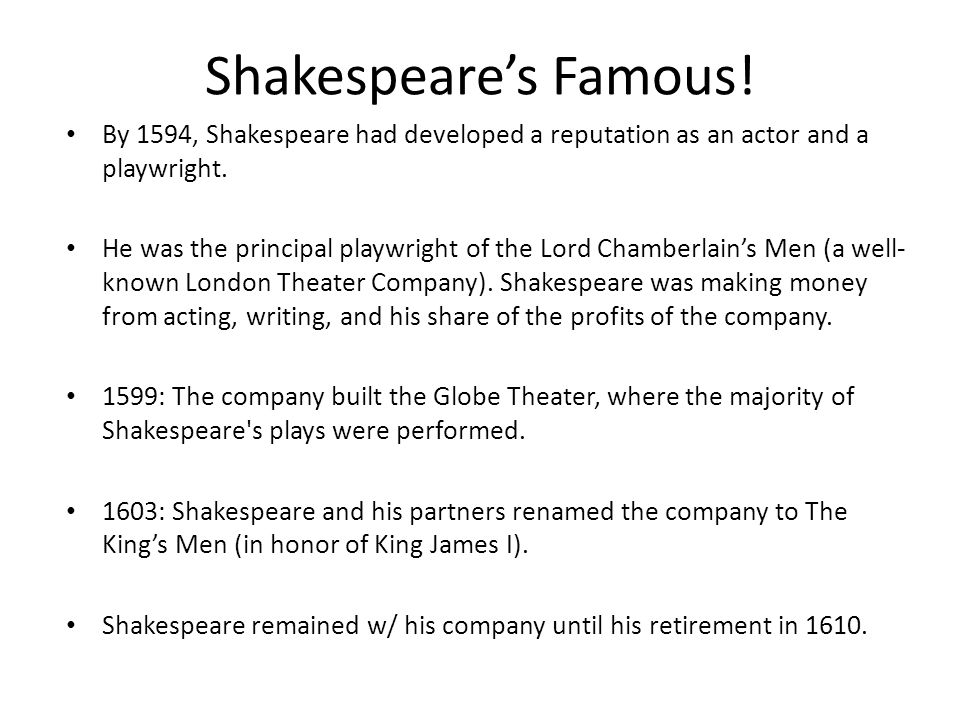 Shakespeare's Famous! By 1594, Shakespeare had developed a reputation as an actor and a playwright.