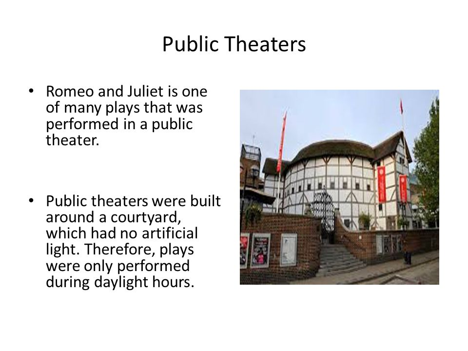 Public Theaters Romeo and Juliet is one of many plays that was performed in a public theater.