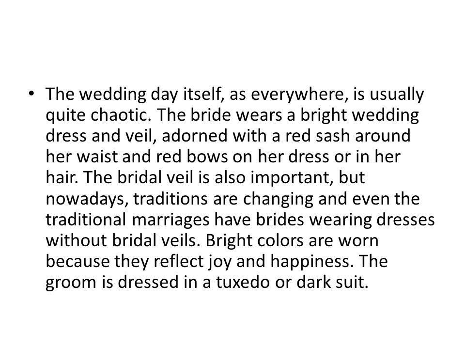 The wedding day itself, as everywhere, is usually quite chaotic