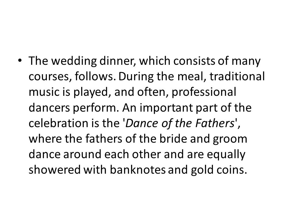 The wedding dinner, which consists of many courses, follows