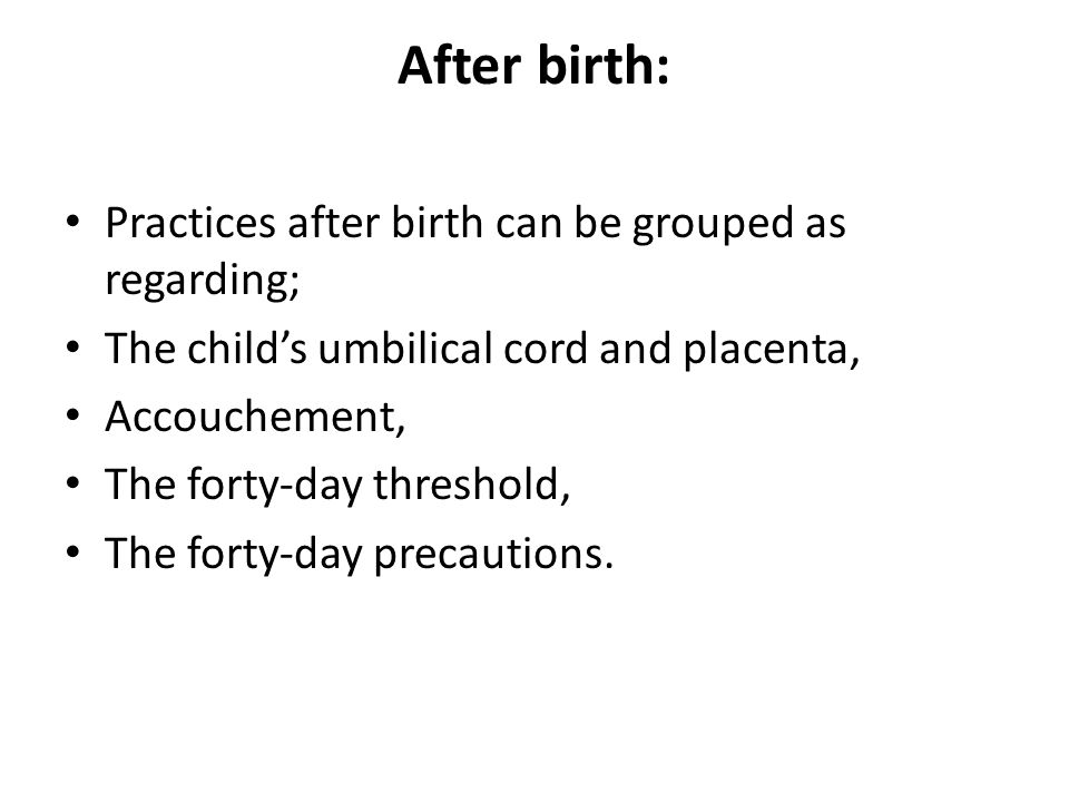 After birth: Practices after birth can be grouped as regarding;