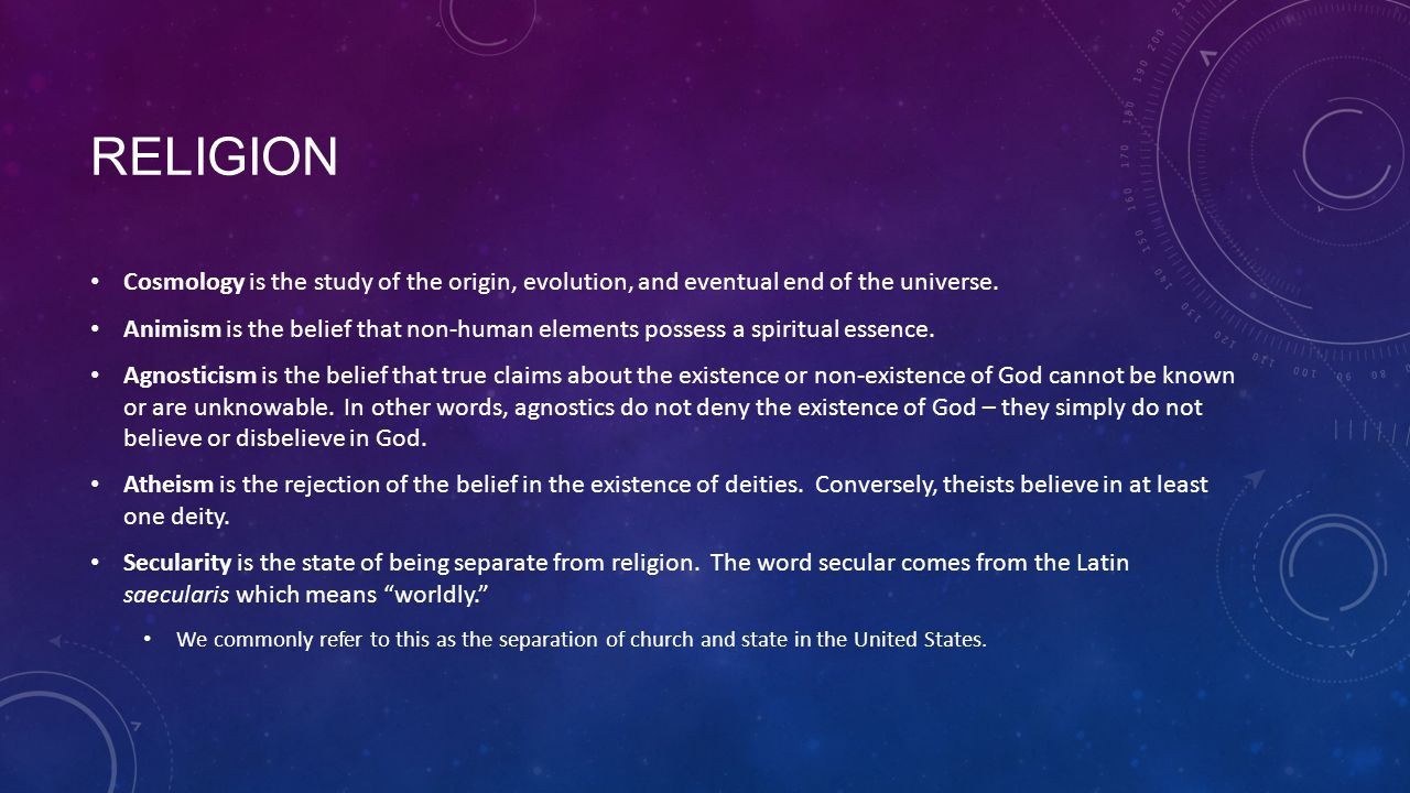 Religion Cosmology is the study of the origin, evolution, and eventual end of the universe.