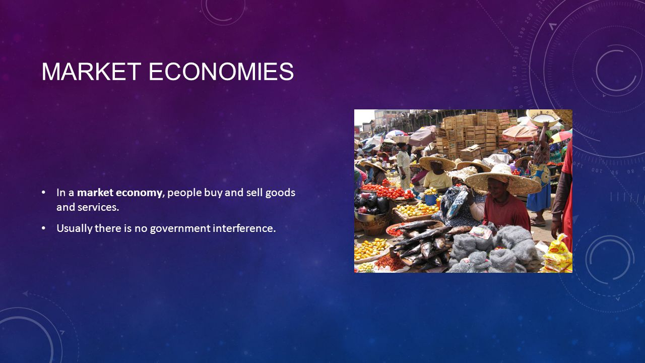 Market Economies In a market economy, people buy and sell goods and services.
