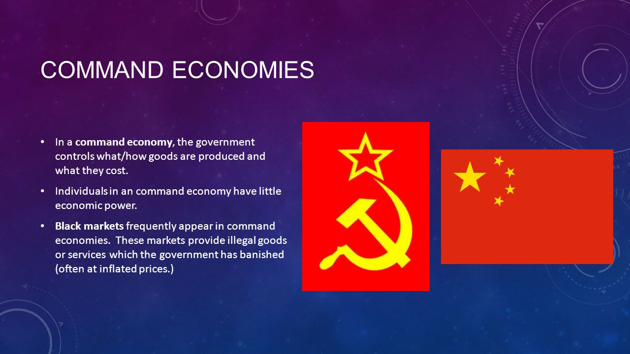 Command Economies In a command economy, the government controls what/how goods are produced and what they cost.