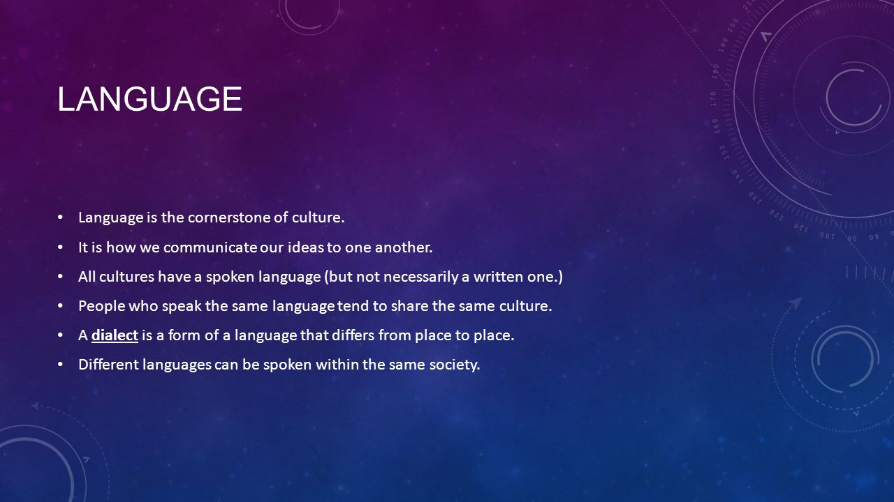 Language Language is the cornerstone of culture.