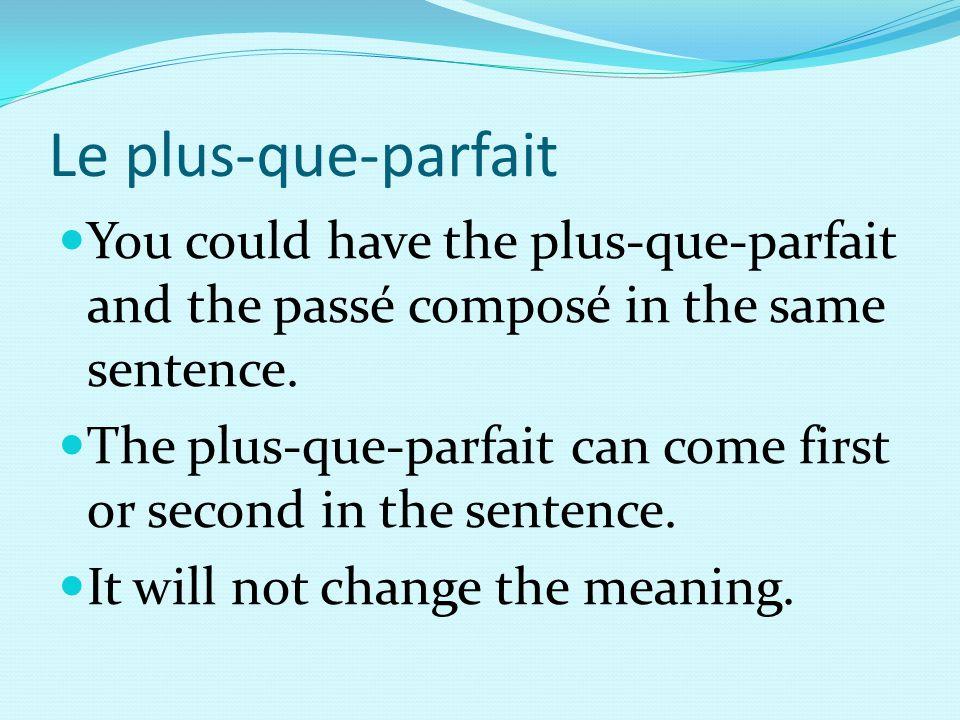 Le plus-que-parfait You could have the plus-que-parfait and the passé composé in the same sentence.