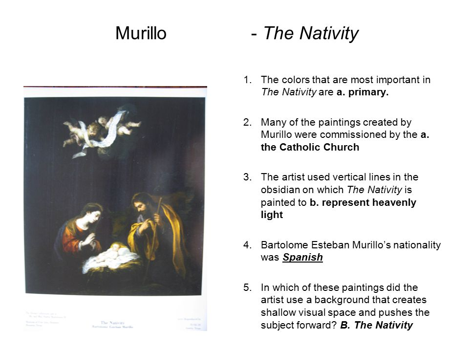 Murillo - The Nativity The colors that are most important in The Nativity are a. primary.