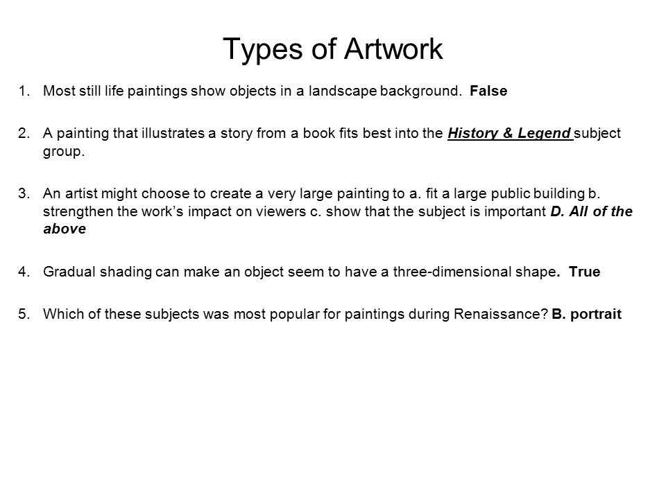 Types of Artwork Most still life paintings show objects in a landscape background. False.