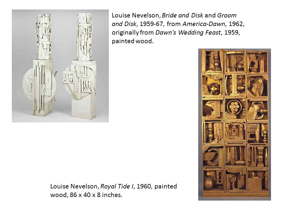 Louise Nevelson, Bride and Disk and Groom and Disk, 1959-67, from America-Dawn, 1962, originally from Dawn s Wedding Feast, 1959, painted wood.