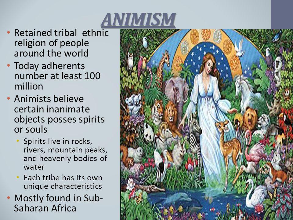 ANIMISM Retained tribal ethnic religion of people around the world