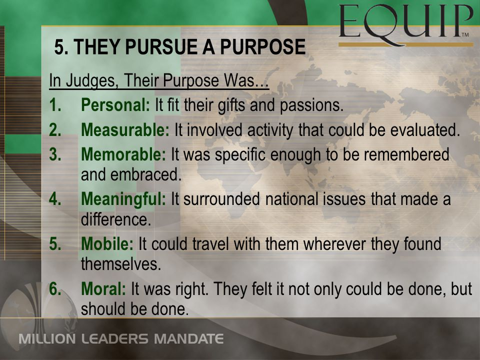 5. THEY PURSUE A PURPOSE In Judges, Their Purpose Was…