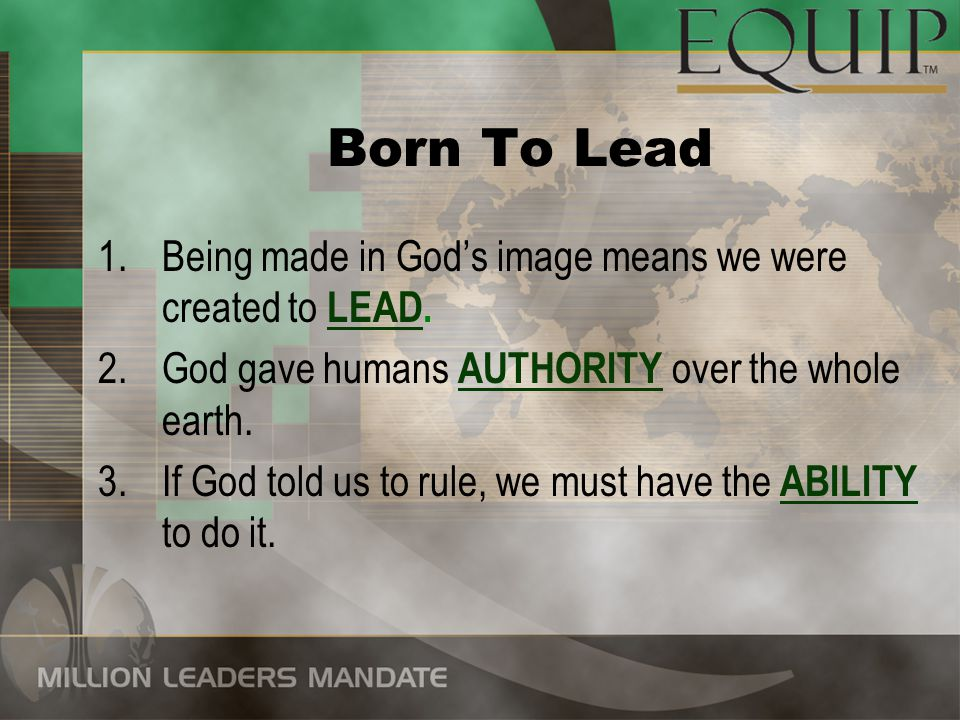 Born To Lead Being made in God's image means we were created to LEAD.