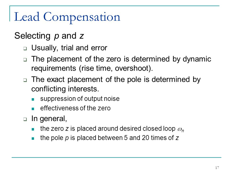 Lead Compensation Selecting p and z Usually, trial and error
