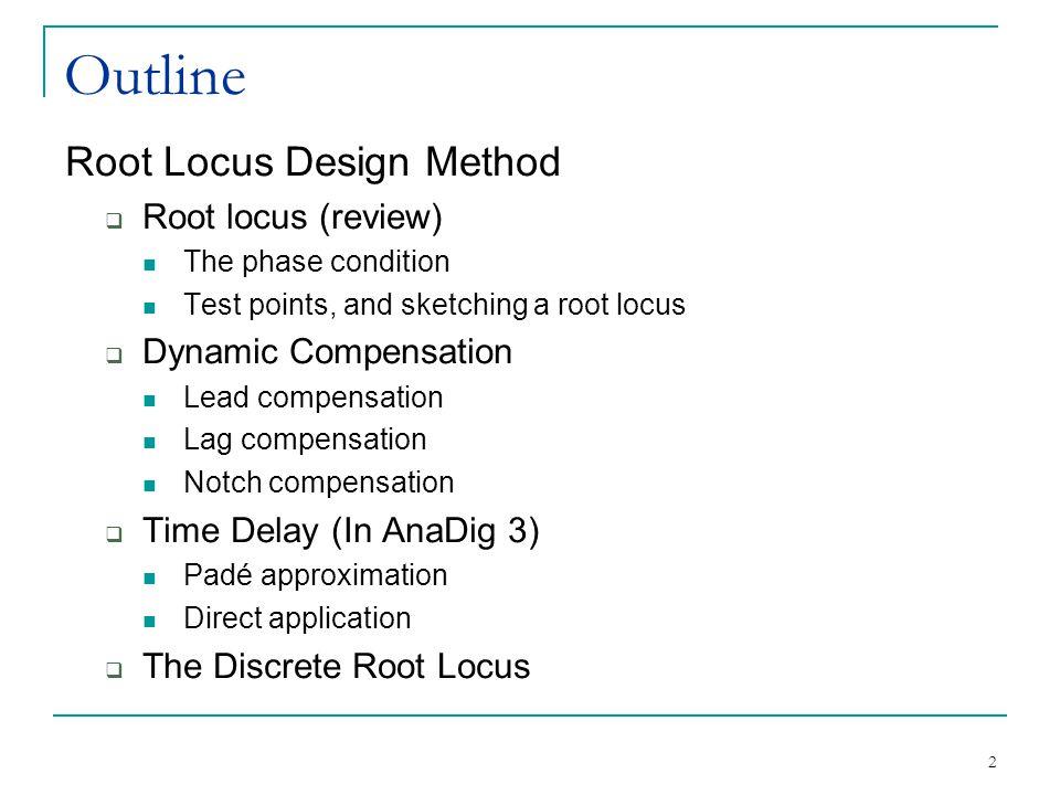 Outline Root Locus Design Method Root locus (review)