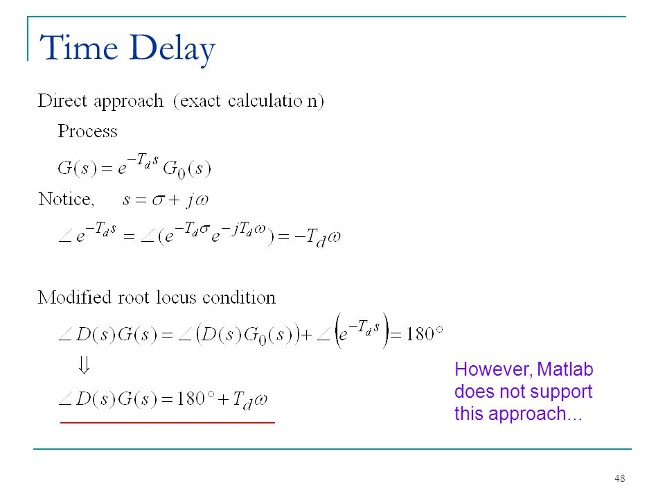 Time Delay However, Matlab does not support this approach...