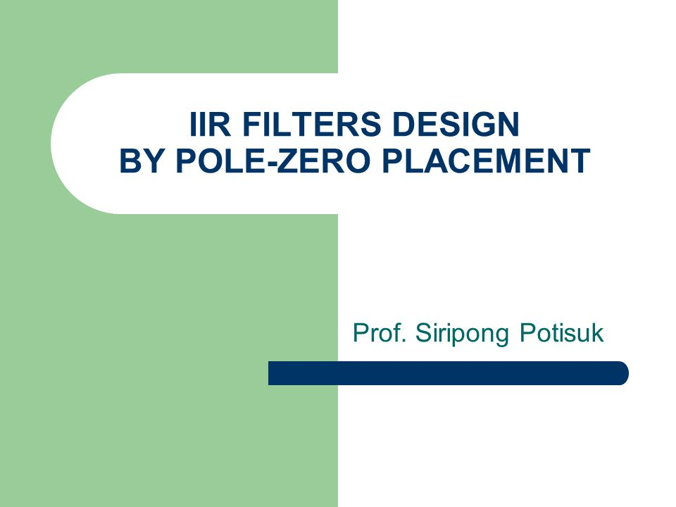 IIR FILTERS DESIGN BY POLE-ZERO PLACEMENT