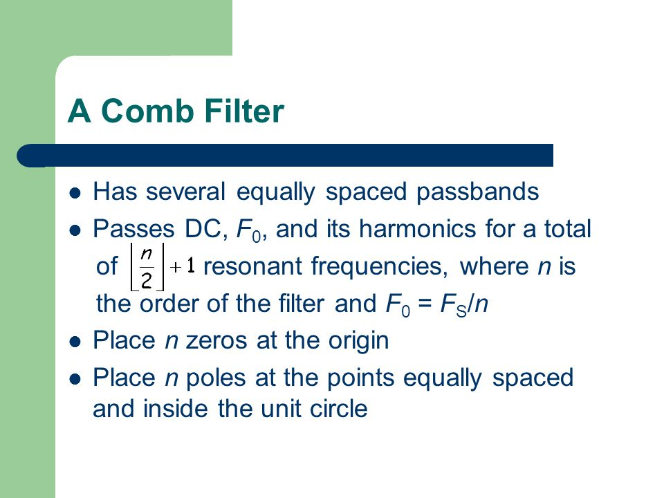 A Comb Filter Has several equally spaced passbands