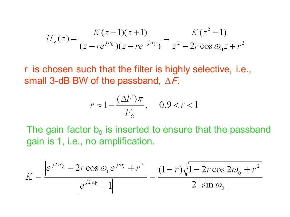 r is chosen such that the filter is highly selective, i.e.,