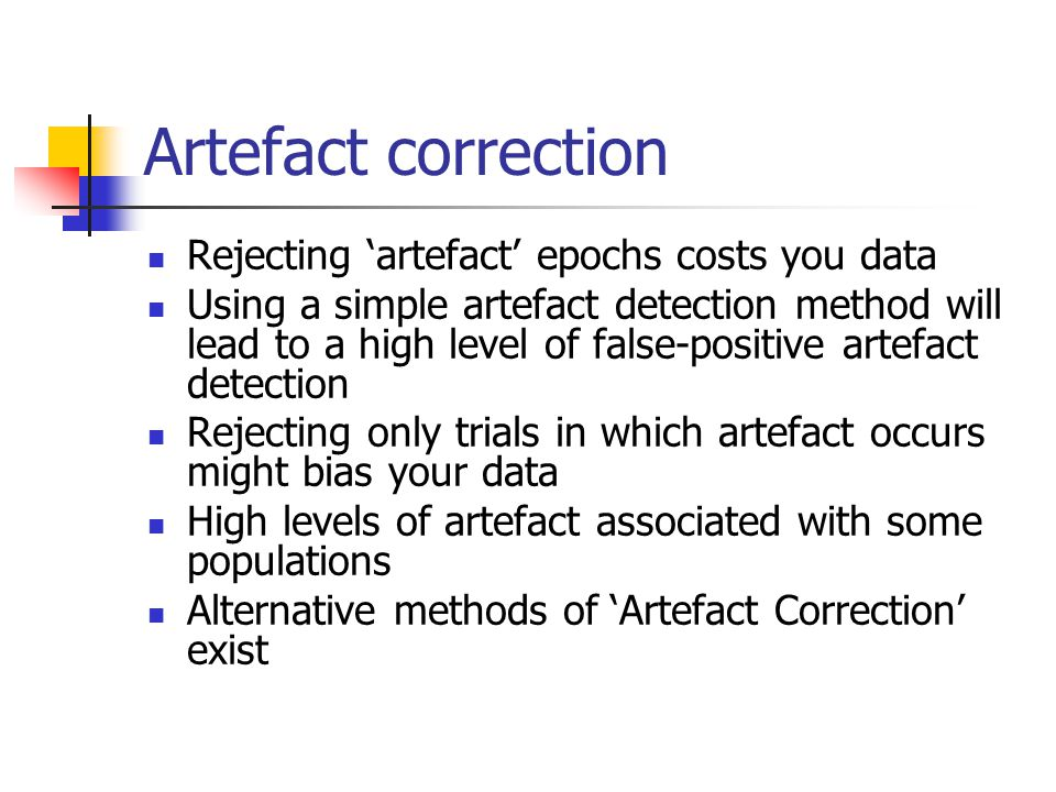 Artefact correction Rejecting 'artefact' epochs costs you data