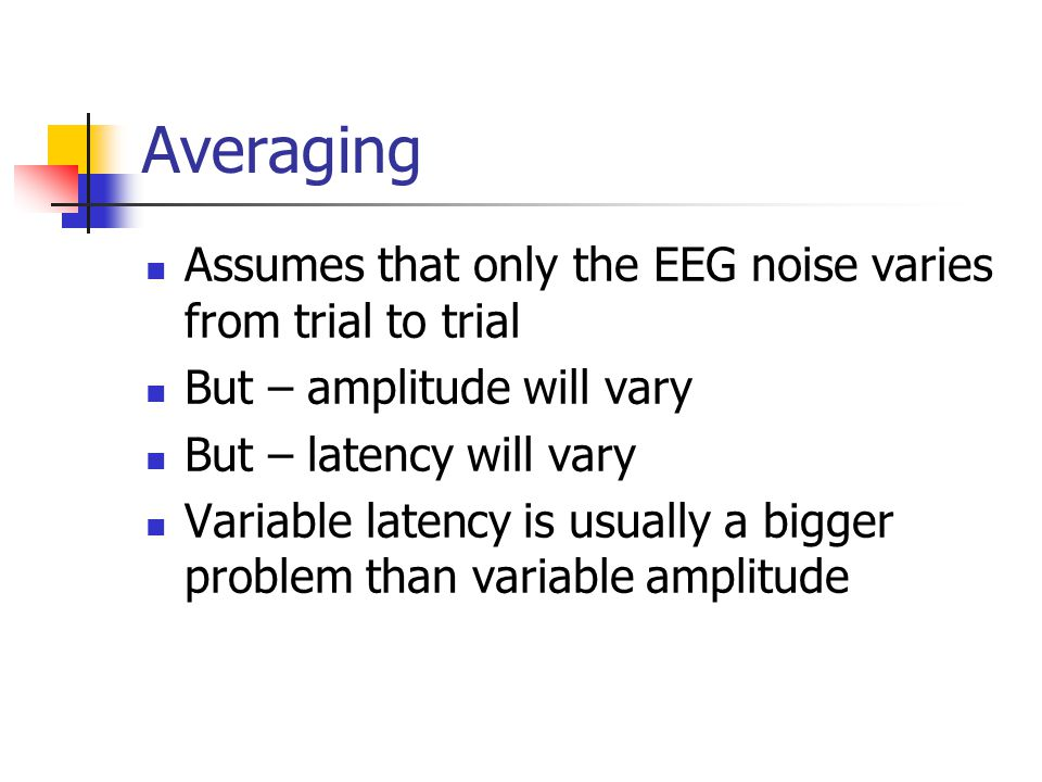 Averaging Assumes that only the EEG noise varies from trial to trial