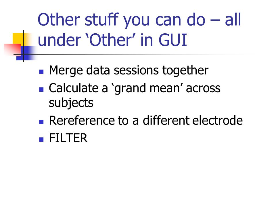 Other stuff you can do – all under 'Other' in GUI