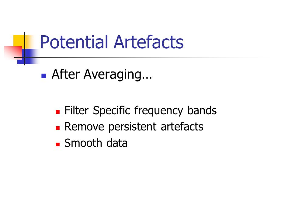 Potential Artefacts After Averaging… Filter Specific frequency bands