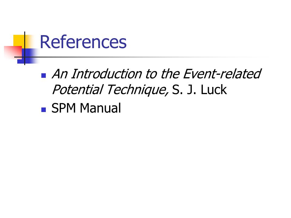 References An Introduction to the Event-related Potential Technique, S. J. Luck SPM Manual