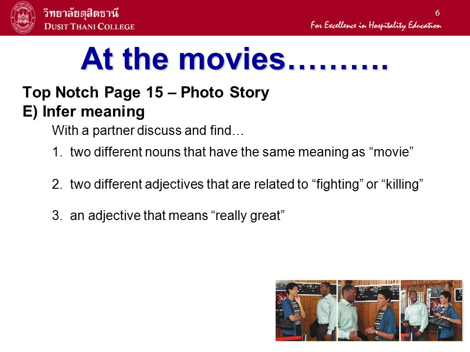 At the movies………. Top Notch Page 15 – Photo Story. E) Infer meaning. With a partner discuss and find…