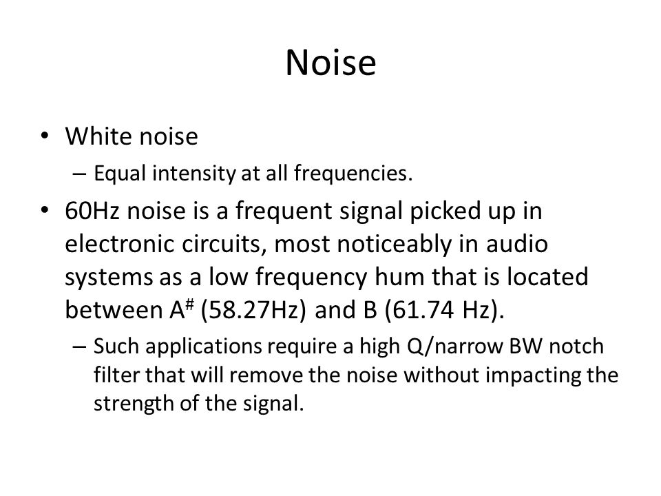 Noise White noise. Equal intensity at all frequencies.