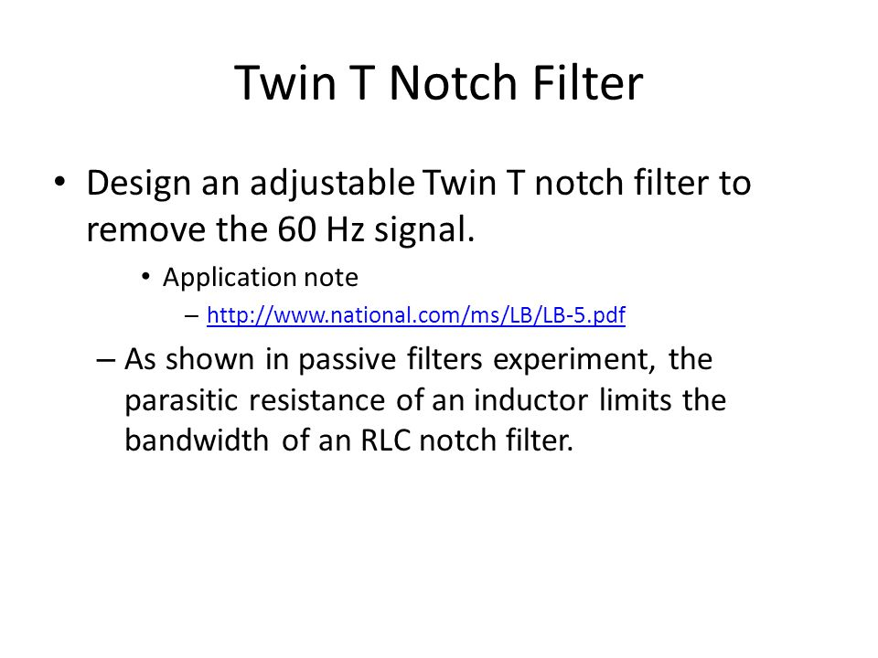 Twin T Notch Filter Design an adjustable Twin T notch filter to remove the 60 Hz signal. Application note.