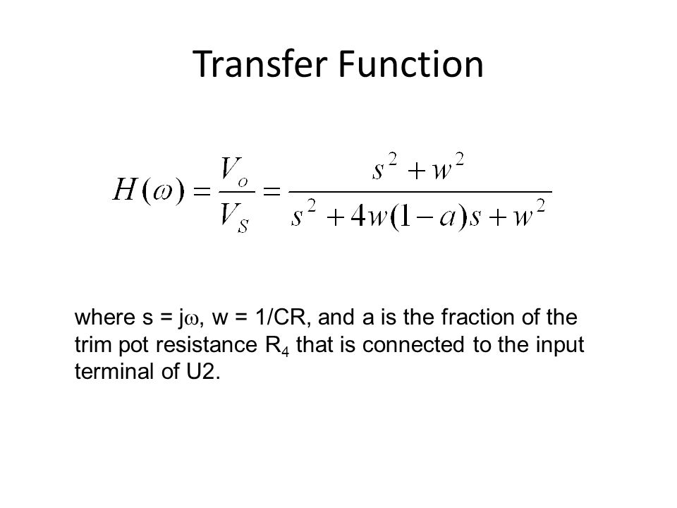 Transfer Function where s = jw, w = 1/CR, and a is the fraction of the trim pot resistance R4 that is connected to the input terminal of U2.