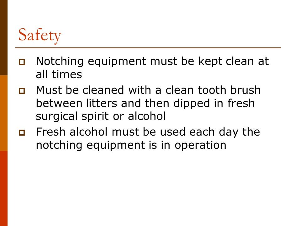 Safety Notching equipment must be kept clean at all times
