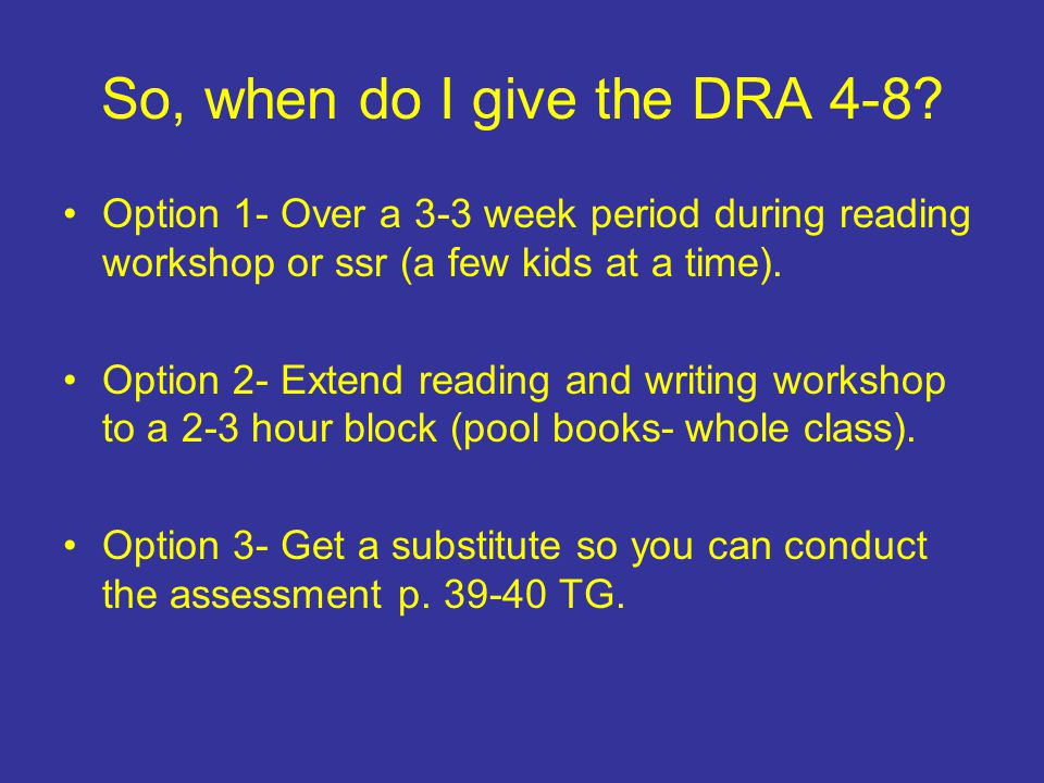So, when do I give the DRA 4-8