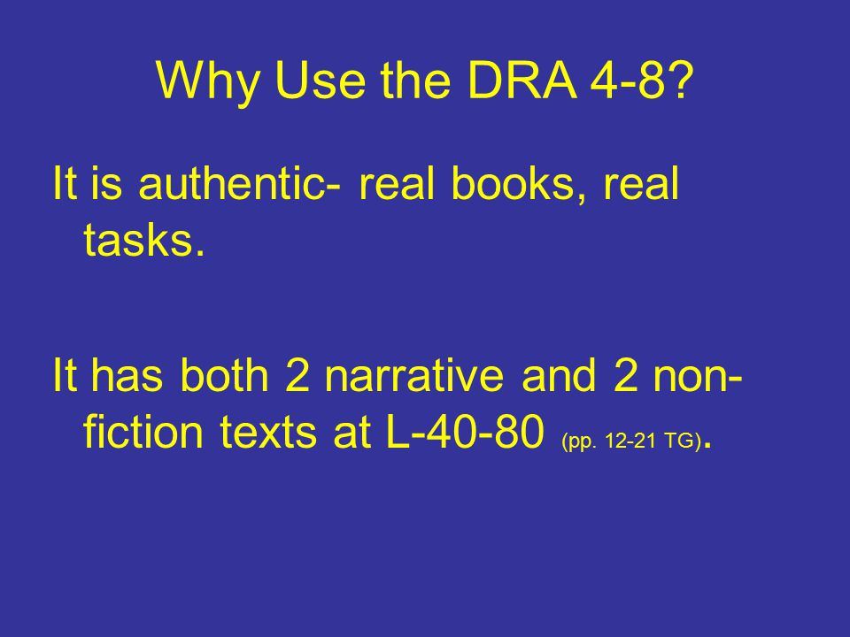 Why Use the DRA 4-8 It is authentic- real books, real tasks.