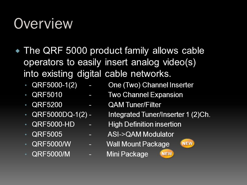 Overview The QRF 5000 product family allows cable operators to easily insert analog video(s) into existing digital cable networks.