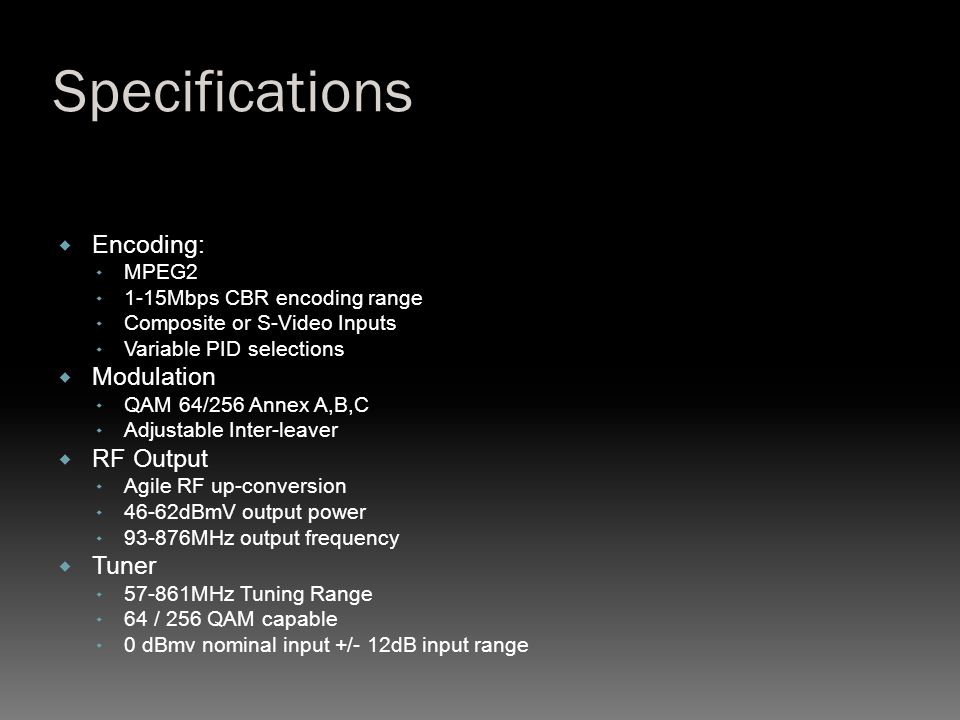 Specifications Encoding: Modulation RF Output Tuner MPEG2