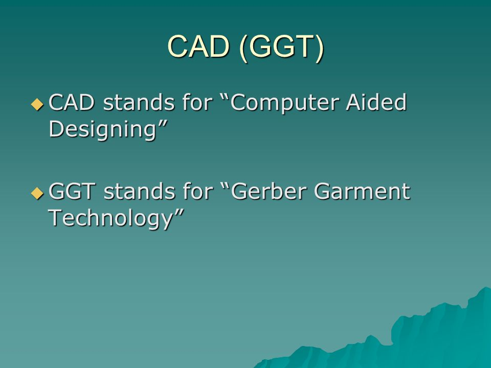 CAD (GGT) CAD stands for Computer Aided Designing