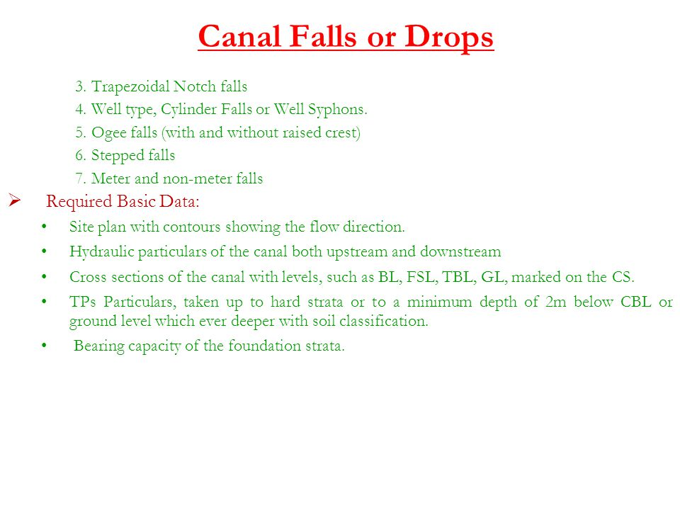 Canal Falls or Drops 3. Trapezoidal Notch falls Required Basic Data: