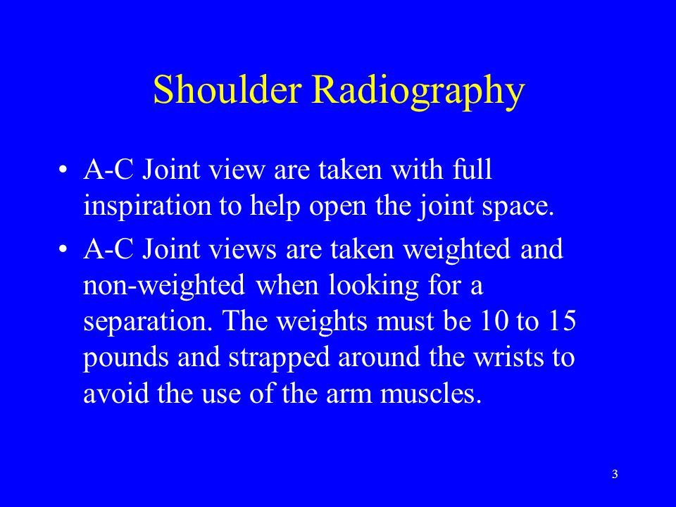 Shoulder Radiography A-C Joint view are taken with full inspiration to help open the joint space.