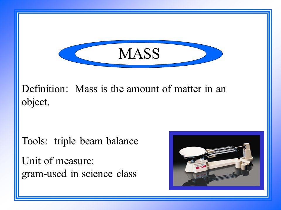 MASS Definition: Mass is the amount of matter in an object.