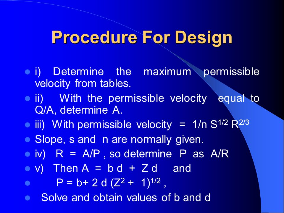 Procedure For Design i) Determine the maximum permissible velocity from tables. ii) With the permissible velocity equal to Q/A, determine A.