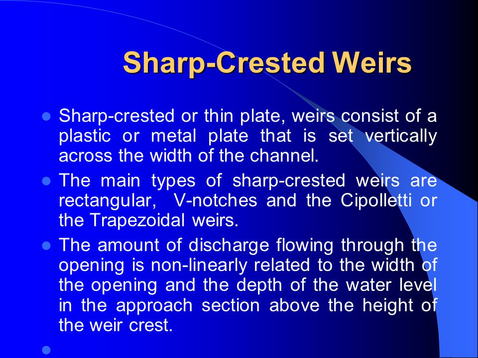 Sharp-Crested Weirs Sharp-crested or thin plate, weirs consist of a plastic or metal plate that is set vertically across the width of the channel.