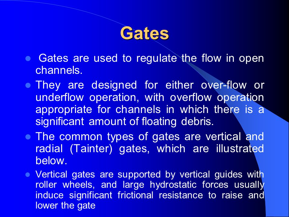 Gates Gates are used to regulate the flow in open channels.